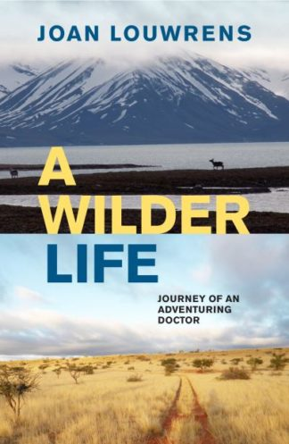 A Wilder Life: Journey of an Adventuring Doctor by Joan Louwrens