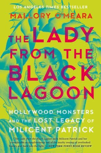 The Lady from the Black Lagoon: Hollywood Monsters and the Lost Legacy of Milice by Mallory O'Meara