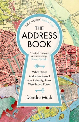 The Address Book: What Street Addresses Reveal about Identity, Race, Wealth and  by Deirdre Mask