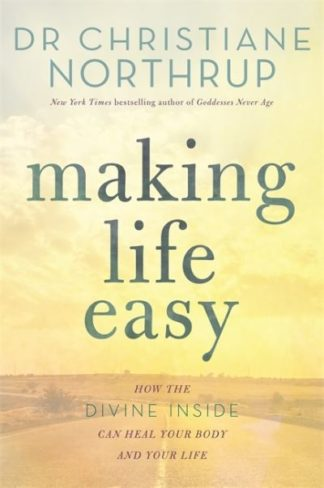 Making Life Easy: How the Divine Inside Can Heal Your Body and Your Life by Dr. Christiane Northrup