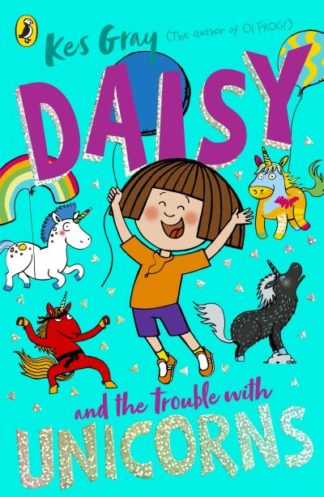 Daisy and the Trouble With Unicorns by Kes Gray