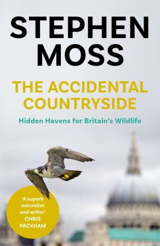 The Accidental Countryside: Hidden Havens for Britain's Wildlife by Stephen Moss