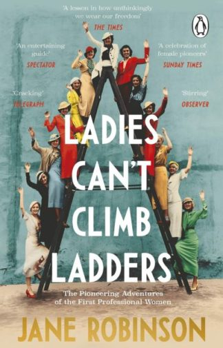 Ladies Can't Climb Ladders: The Pioneering Adventures of the First Professional  by Jane Robinson