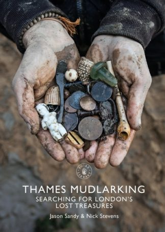 Thames Mudlarking: Searching for London's Lost Treasures by Jason Sandy