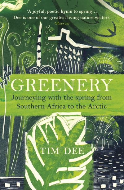 Greenery: Journeying with the Spring from Southern Africa to the Arctic by Tim Dee