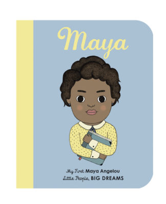 Maya Angelou: My First Maya Angelou by Lisbeth Kaiser