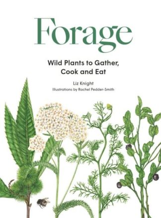Forage: Wild plants to gather and eat by Liz Knight