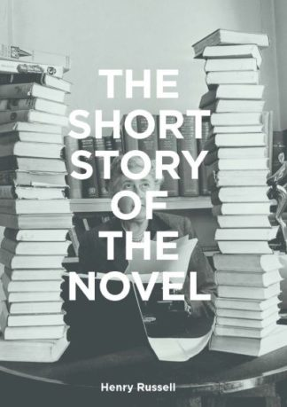 The Short Story of the Novel: A Pocket Guide to Key Genres, Novels, Themes and T by Henry Russell