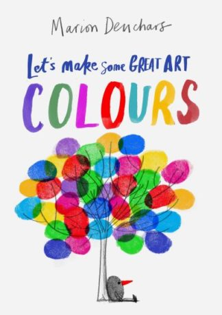 Let's Make Some Great Art: Colours by Marion Deuchars