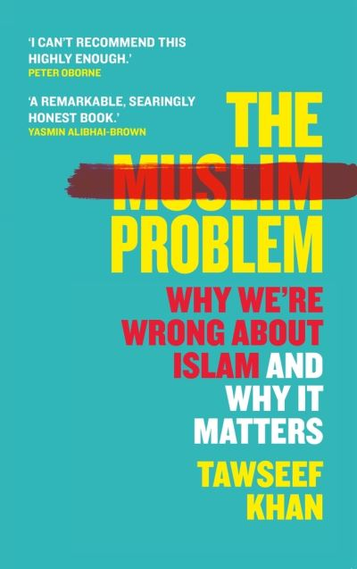 The Muslim Problem: Why We're Wrong About Islam and Why It Matters by Tawseef Khan