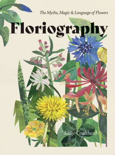 Floriography: The Myths, Magic & Language of Flowers by Sally Coulthard