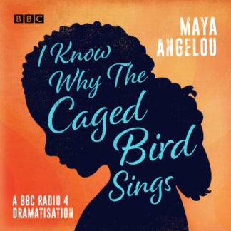 I Know Why the Caged Bird Sings: A BBC Radio 4 dramatisation by Maya Angelou