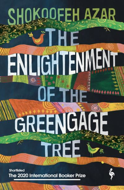 The Enlightenment of the Greengage Tree: SHORTLISTED FOR THE INTERNATIONAL BOOKE by Shokoofeh Azar