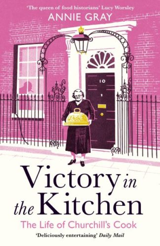 Victory in the Kitchen: The Life of Churchill's Cook by Annie Gray