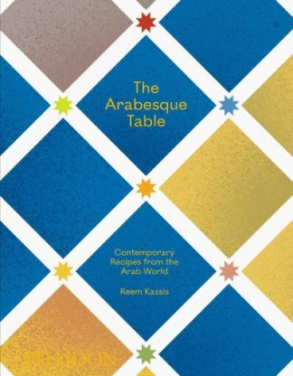 The Arabesque Table: Contemporary Recipes from the Arab World by Reem Kassis