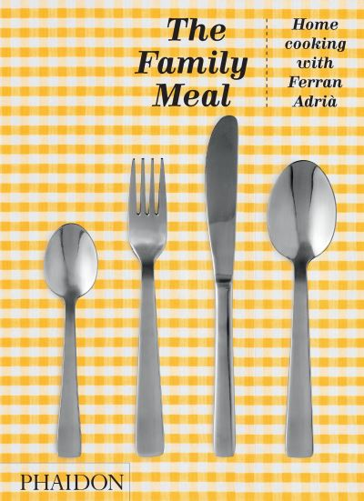The Family Meal: Home Cooking with Ferran Adria, 10th Anniversary Edition by Ferran Adria