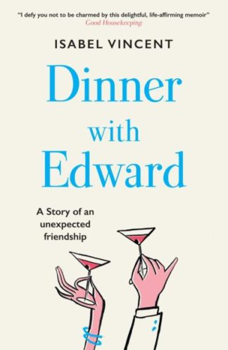 Dinner with Edward: A Story of an Unexpected Friendship by Isabel Vincent