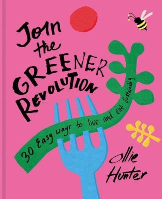 Join the Greener Revolution: 30 easy ways to live and eat sustainably by Ollie Hunter