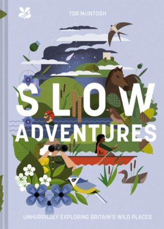 Slow Adventures: Unhurriedly Exploring Britain's Wild Places by Tor McIntosh