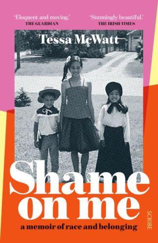 Shame On Me: a memoir of race and belonging by Tessa McWatt