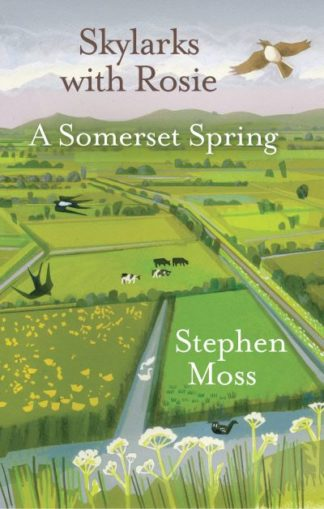 Skylarks with Rosie: A Somerset Spring by Stephen Moss