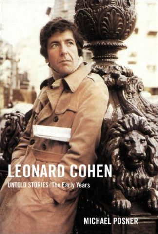 Leonard Cohen, Untold Stories: The Early Years by Michael Posner