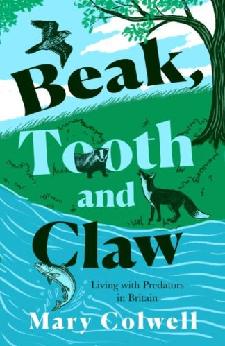 Beak, Tooth and Claw: Living with Predators in Britain by Mary Colwell