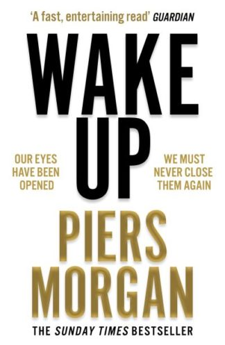 Wake Up: Why the world has gone nuts by Piers Morgan