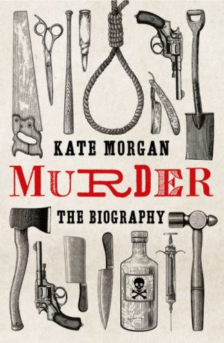 Murder: The Biography by Kate Morgan