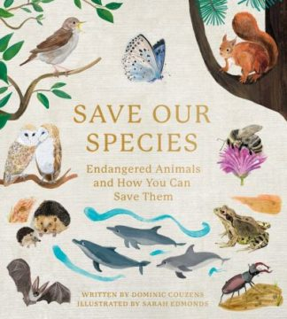 Save Our Species: Endangered Animals and How You Can Save Them by Dominic Couzens