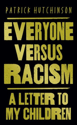 Everyone Versus Racism: A Letter to Change the World by Patrick Hutchinson