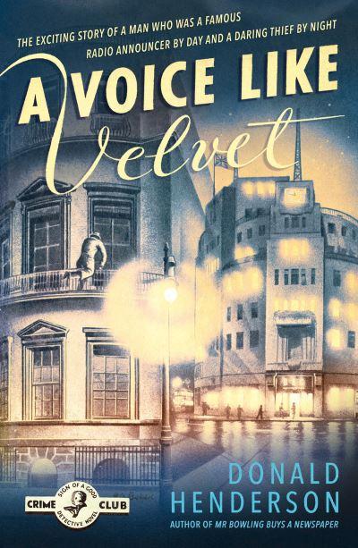 A Voice Like Velvet (Detective Club Crime Classics) by Donald Henderson