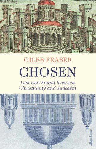 Chosen: Lost and Found between Christianity and Judaism by Giles Fraser