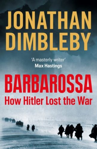 Barbarossa: How Hitler Lost the War by Jonathan Dimbleby