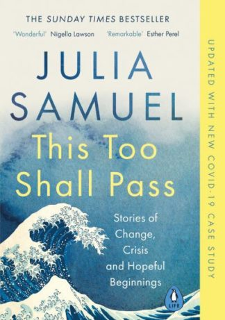 This Too Shall Pass: Stories of Change, Crisis and Hopeful Beginnings by Julia Samuel