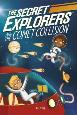 The Secret Explorers and the Comet Collision by S.J. King