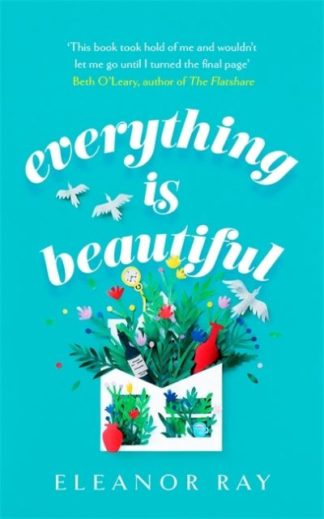 Everything is Beautiful: the most uplifting, heartwarming read of 2021 by Eleanor Ray