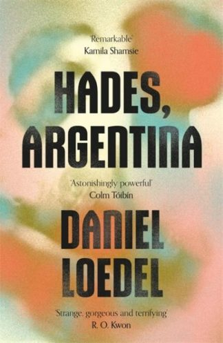 Hades, Argentina: 'An astonishingly powerful novel' Colm Toibin by Daniel Loedel