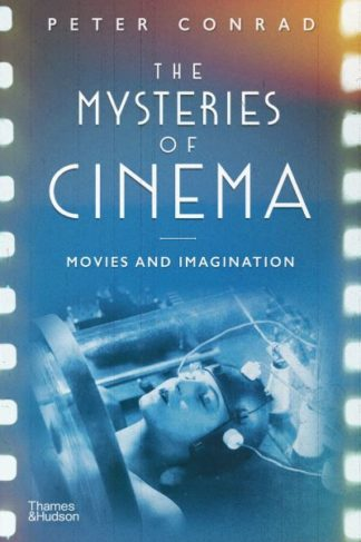 The Mysteries of Cinema: Movies and Imagination by Peter Conrad