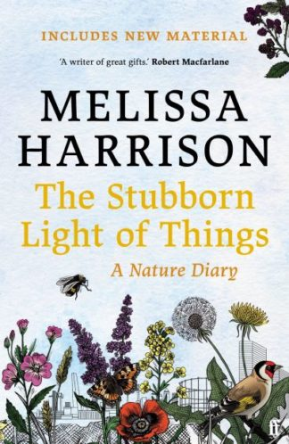 The Stubborn Light of Things: A Nature Diary by Melissa Harrison