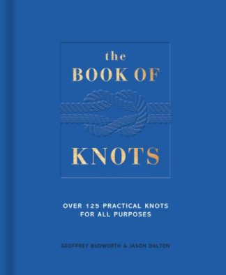 The Book of Knots: Over 125 Practical Knots for All Purposes by Geoffrey Budworth