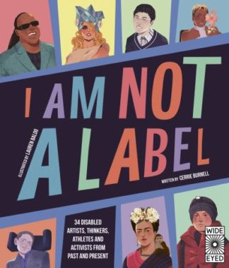 I Am Not a Label: 34 disabled artists, thinkers, athletes and activists from pas by Cerrie Burnell