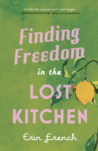 Finding Freedom in the Lost Kitchen by Erin French