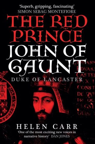 The Red Prince: The Life of John of Gaunt, the Duke of Lancaster by Helen Carr