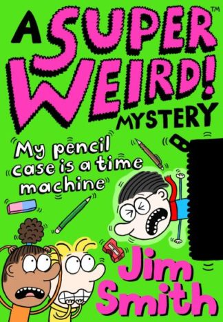 A Super Weird! Mystery: My Pencil Case is a Time Machine by Jim Smith