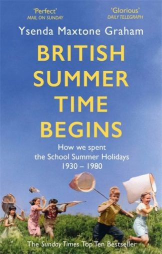 British Summer Time Begins: The School Summer Holidays 1930-1980 by Graham, Ysenda Maxtone