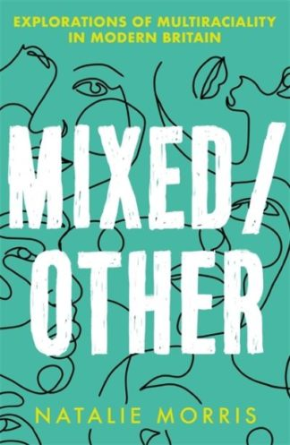 Mixed/Other: Explorations of Multiraciality in Modern Britain by Natalie Morris