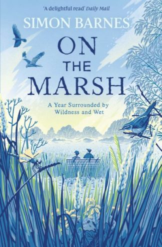 On the Marsh: A Year Surrounded by Wildness and Wet by Simon Barnes