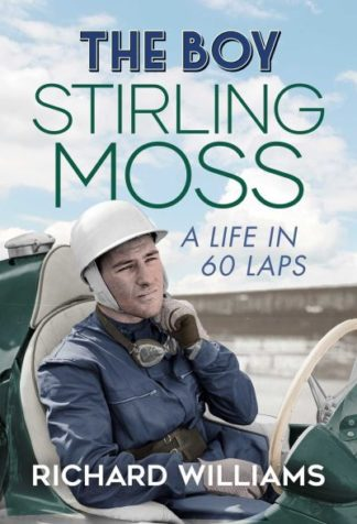 The Boy: Stirling Moss by Richard Williams