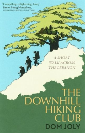 The Downhill Hiking Club: A short walk across the Lebanon by Dom Joly
